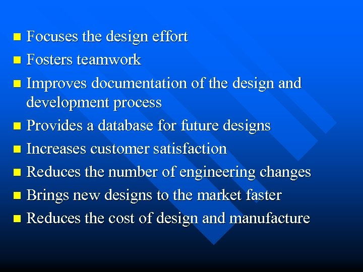 Focuses the design effort n Fosters teamwork n Improves documentation of the design and