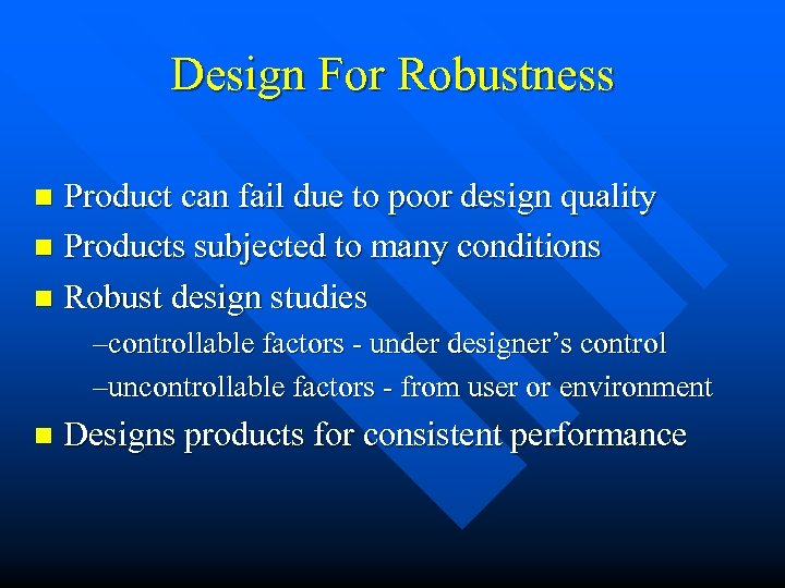 Design For Robustness Product can fail due to poor design quality n Products subjected