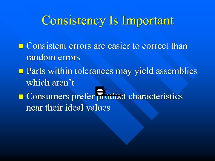 Consistency Is Important Consistent errors are easier to correct than random errors n Parts