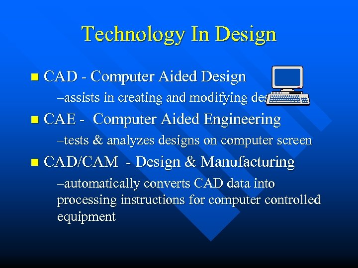 Technology In Design n CAD - Computer Aided Design –assists in creating and modifying