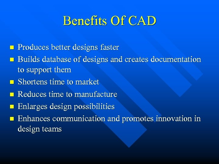 Benefits Of CAD n n n Produces better designs faster Builds database of designs