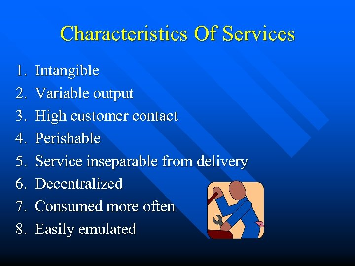 Characteristics Of Services 1. 2. 3. 4. 5. 6. 7. 8. Intangible Variable output
