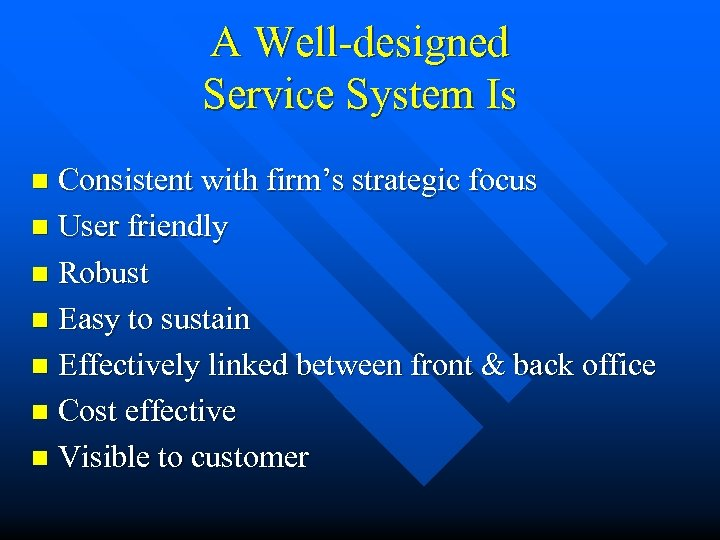 A Well-designed Service System Is Consistent with firm's strategic focus n User friendly n