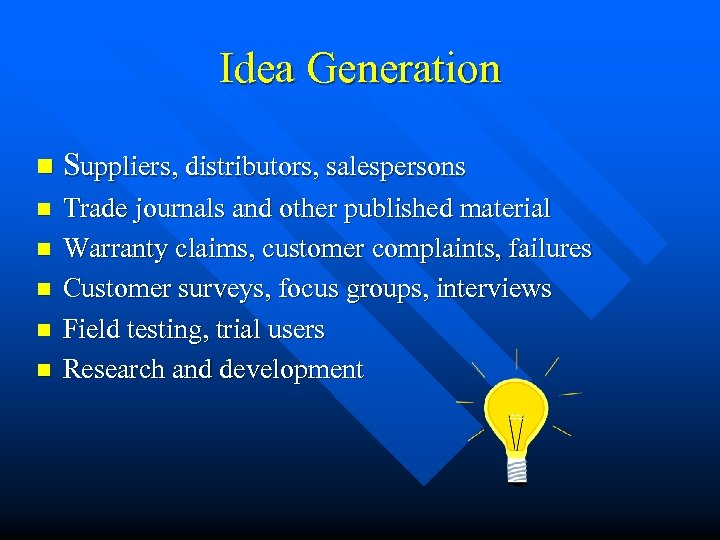 Idea Generation n Suppliers, distributors, salespersons n Trade journals and other published material Warranty