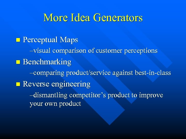 More Idea Generators n Perceptual Maps –visual comparison of customer perceptions n Benchmarking –comparing