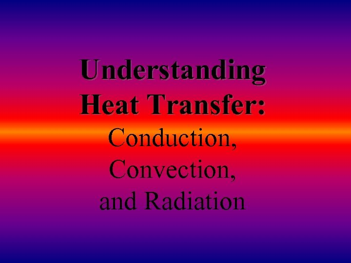 Understanding Heat Transfer: Conduction, Convection, and Radiation