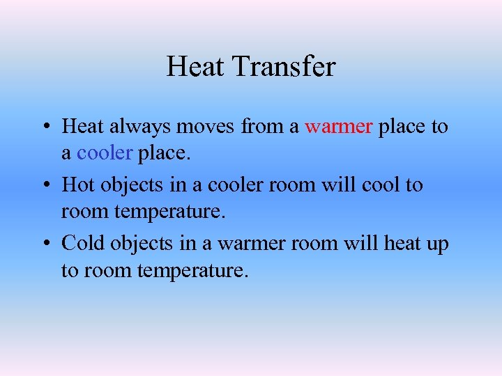 Heat Transfer • Heat always moves from a warmer place to a cooler place.