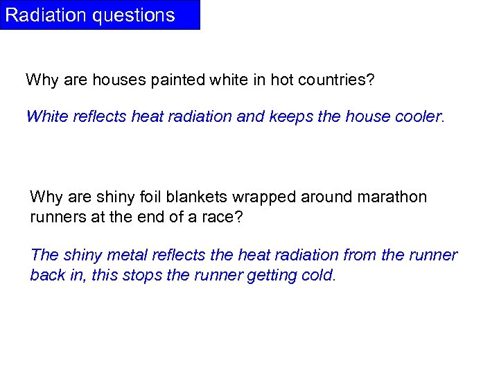 Radiation questions Why are houses painted white in hot countries? White reflects heat radiation