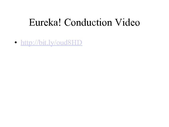 Eureka! Conduction Video • http: //bit. ly/oud 8 HD