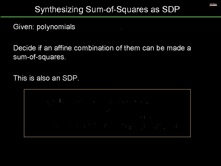 Synthesizing Sum-of-Squares as SDP Given: polynomials Decide if an affine combination of them can
