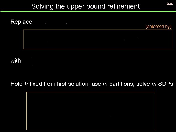 Solving the upper bound refinement Replace index (enforced by) with Hold V fixed from