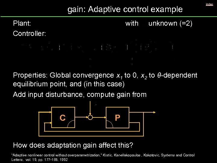 gain: Adaptive control example Plant: Controller: with unknown (=2) Properties: Global convergence x 1