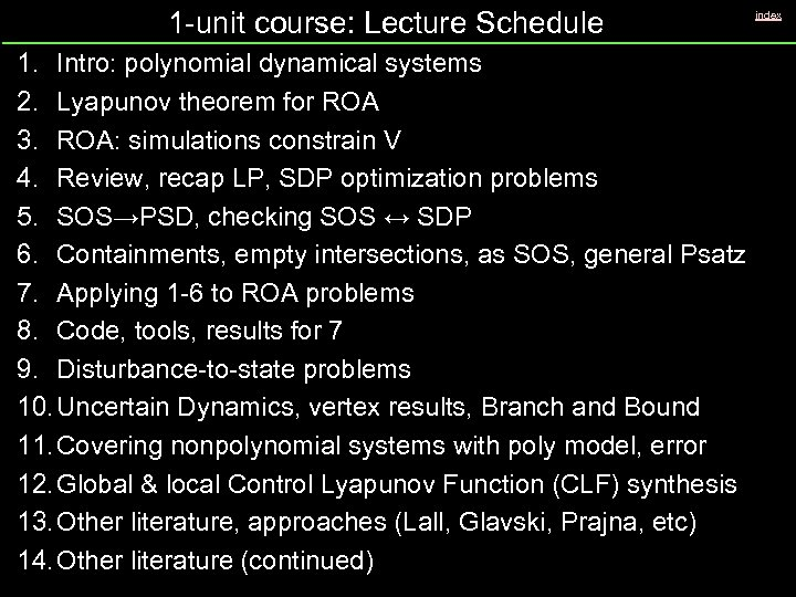 1 -unit course: Lecture Schedule 1. Intro: polynomial dynamical systems 2. Lyapunov theorem for