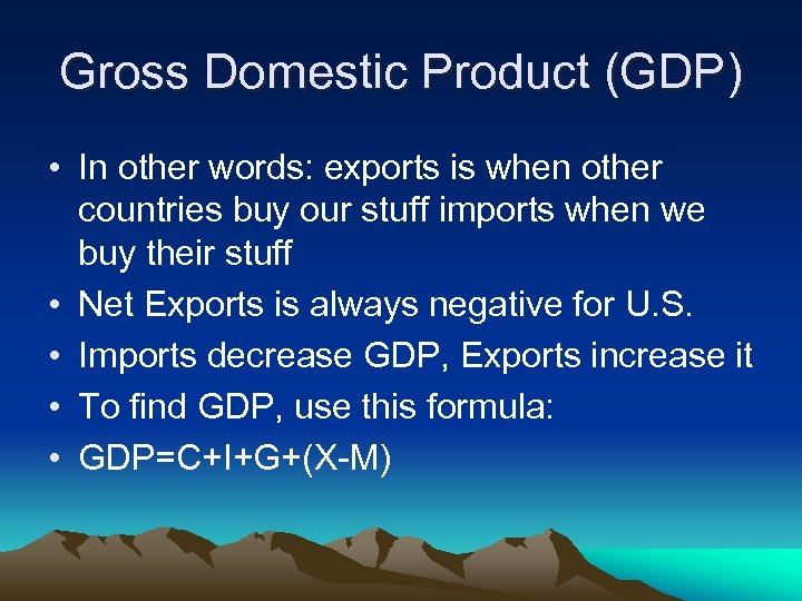 Gross Domestic Product (GDP) • In other words: exports is when other countries buy