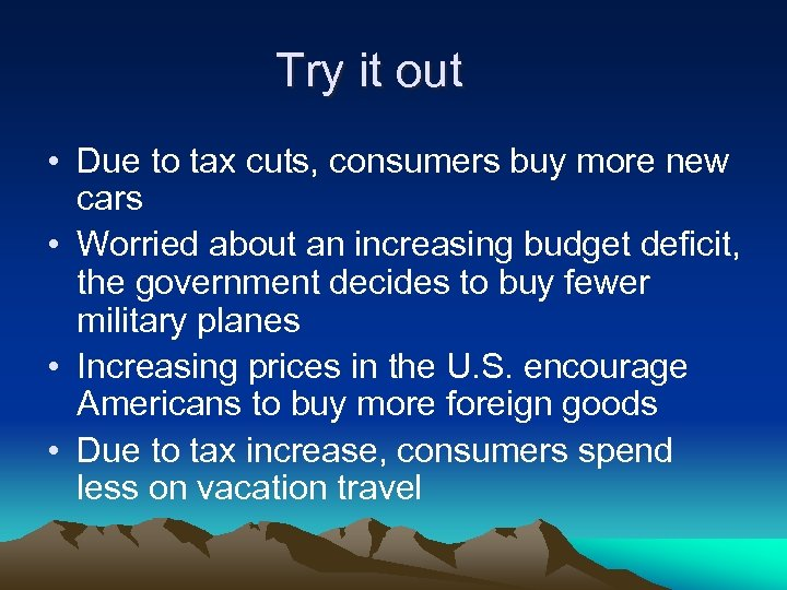 Try it out • Due to tax cuts, consumers buy more new cars •