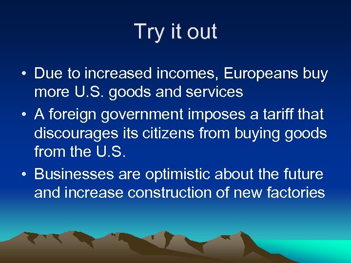 Try it out • Due to increased incomes, Europeans buy more U. S. goods