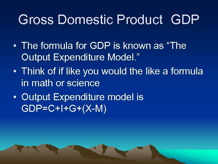 """Gross Domestic Product GDP • The formula for GDP is known as """"The Output"""