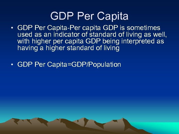 GDP Per Capita • GDP Per Capita-Per capita GDP is sometimes used as an
