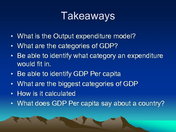 Takeaways • What is the Output expenditure model? • What are the categories of
