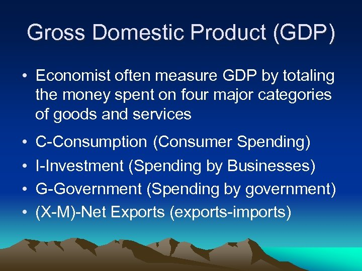 Gross Domestic Product (GDP) • Economist often measure GDP by totaling the money spent