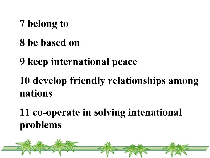 7 belong to 8 be based on 9 keep international peace 10 develop friendly