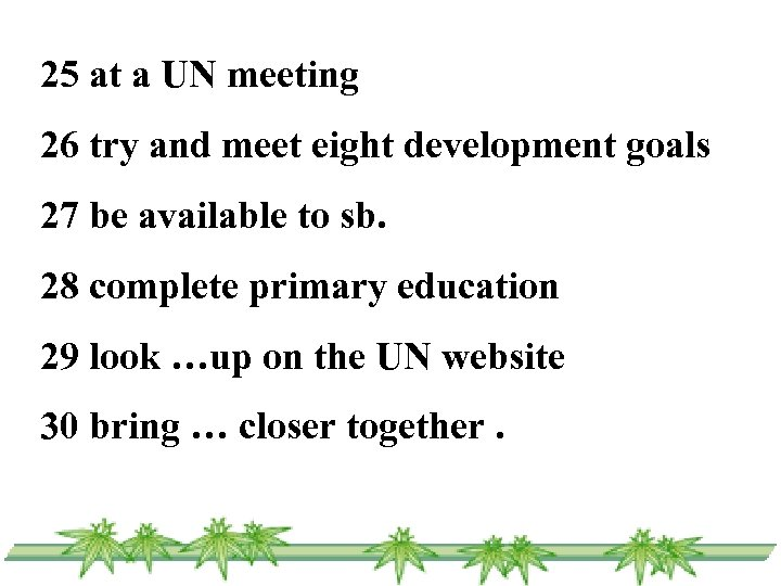 25 at a UN meeting 26 try and meet eight development goals 27 be