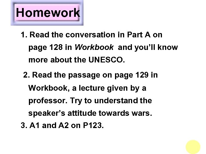 Homework 1. Read the conversation in Part A on page 128 in Workbook and