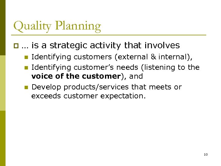 Quality Planning p … is a strategic activity that involves n n n Identifying