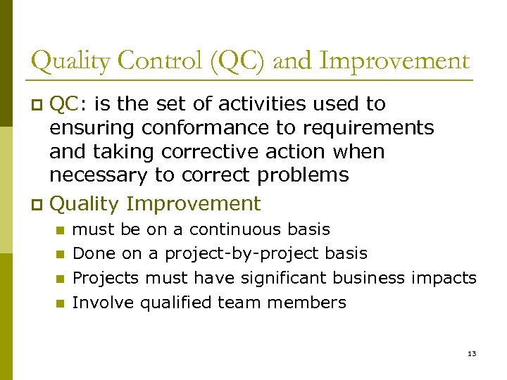 Quality Control (QC) and Improvement QC: is the set of activities used to ensuring