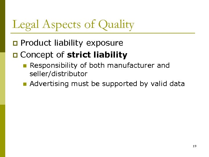Legal Aspects of Quality Product liability exposure p Concept of strict liability p n