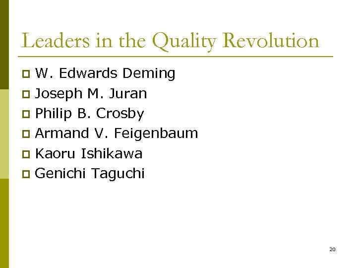 Leaders in the Quality Revolution W. Edwards Deming p Joseph M. Juran p Philip