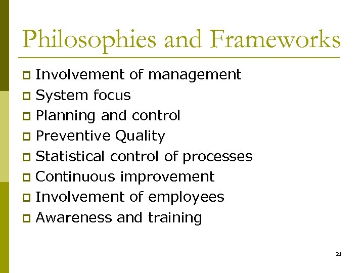 Philosophies and Frameworks Involvement of management p System focus p Planning and control p