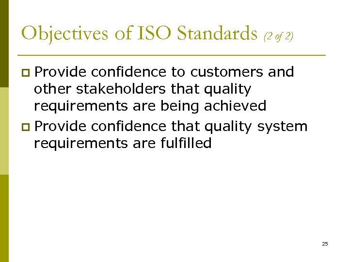 Objectives of ISO Standards (2 of 2) Provide confidence to customers and other stakeholders