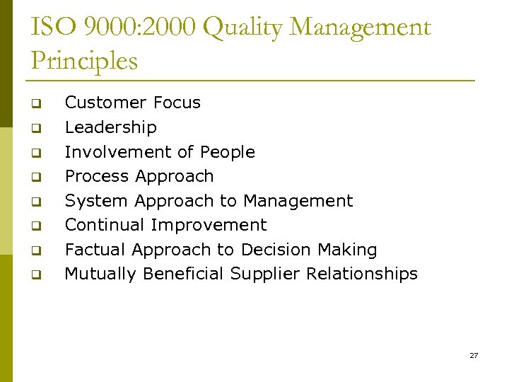 ISO 9000: 2000 Quality Management Principles q q q q Customer Focus Leadership Involvement