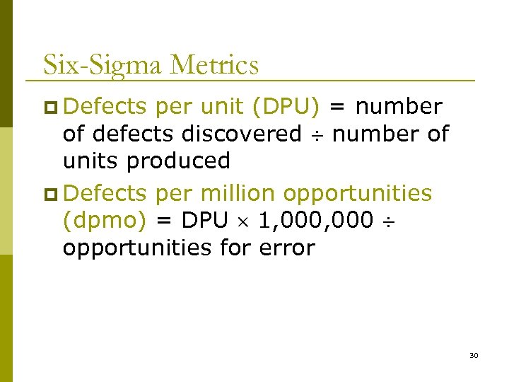 Six-Sigma Metrics p Defects per unit (DPU) = number of defects discovered number of