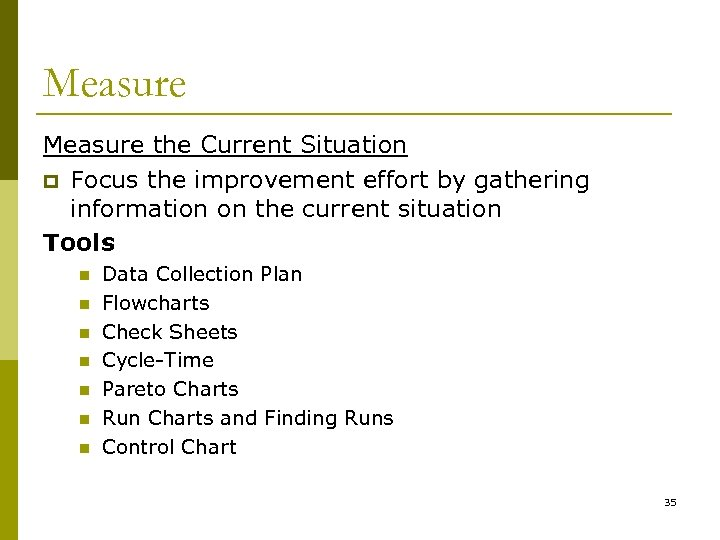 Measure the Current Situation p Focus the improvement effort by gathering information on the