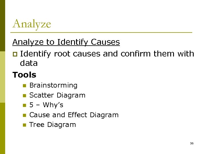 Analyze to Identify Causes p Identify root causes and confirm them with data Tools