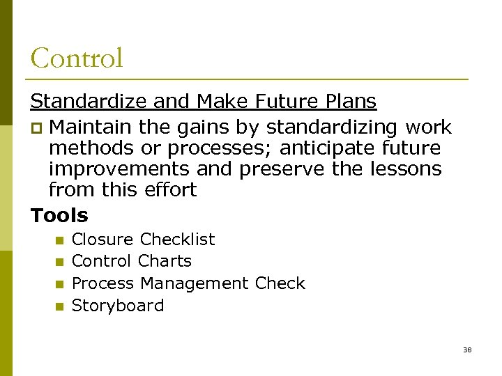 Control Standardize and Make Future Plans p Maintain the gains by standardizing work methods