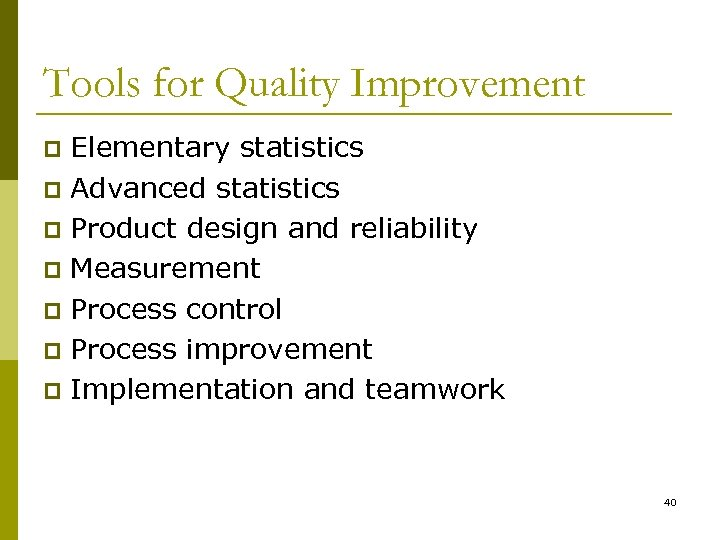 Tools for Quality Improvement Elementary statistics p Advanced statistics p Product design and reliability