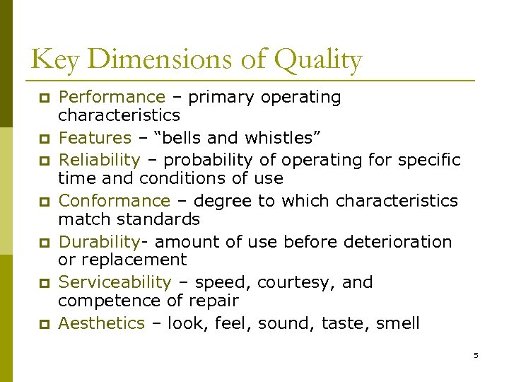 Key Dimensions of Quality p p p p Performance – primary operating characteristics Features