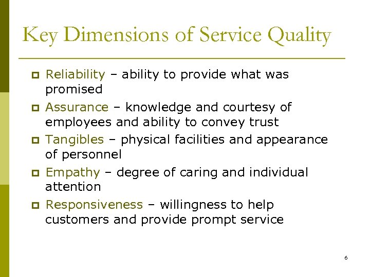 Key Dimensions of Service Quality p p p Reliability – ability to provide what