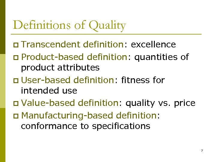Definitions of Quality Transcendent definition: excellence p Product-based definition: quantities of product attributes p