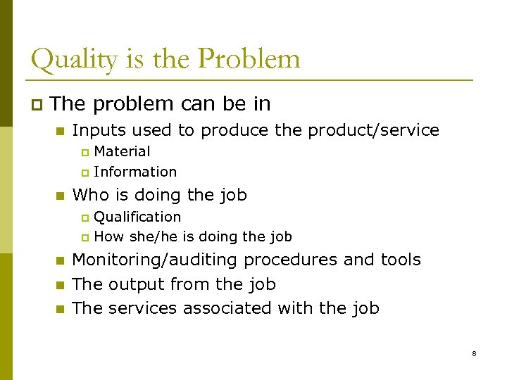 Quality is the Problem p The problem can be in n Inputs used to