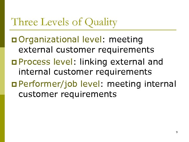 Three Levels of Quality p Organizational level: meeting external customer requirements p Process level: