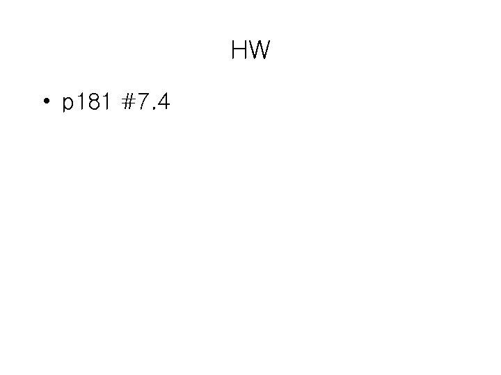 HW • p 181 #7. 4