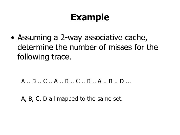 Example • Assuming a 2 -way associative cache, determine the number of misses for