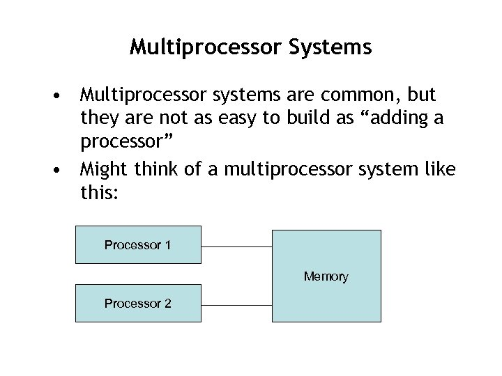 Multiprocessor Systems • Multiprocessor systems are common, but they are not as easy to