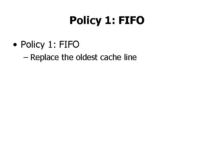 Policy 1: FIFO • Policy 1: FIFO – Replace the oldest cache line