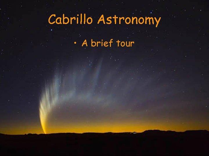 Cabrillo Astronomy • A brief tour