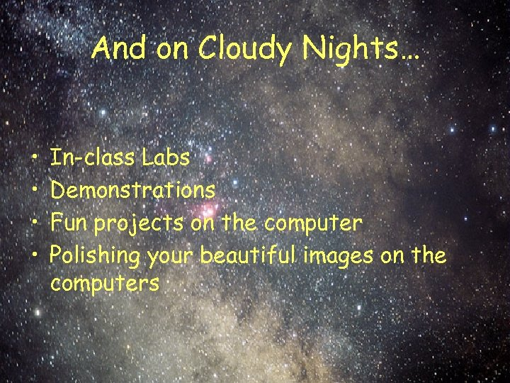 And on Cloudy Nights… • • In-class Labs Demonstrations Fun projects on the computer
